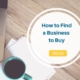 How to Find a Business to Buy